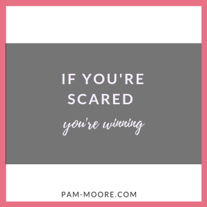 If you're scared you're winning